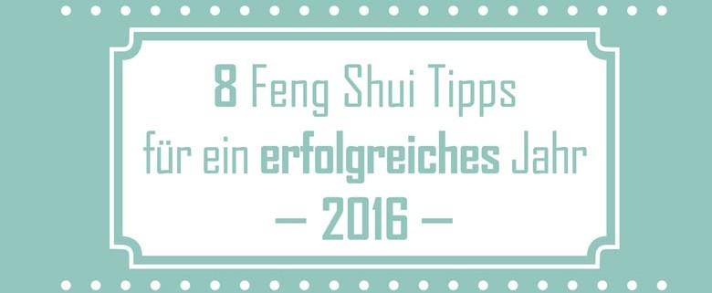 8 Feng Shui Tipps für ein erfolgreiches Jahr 2016