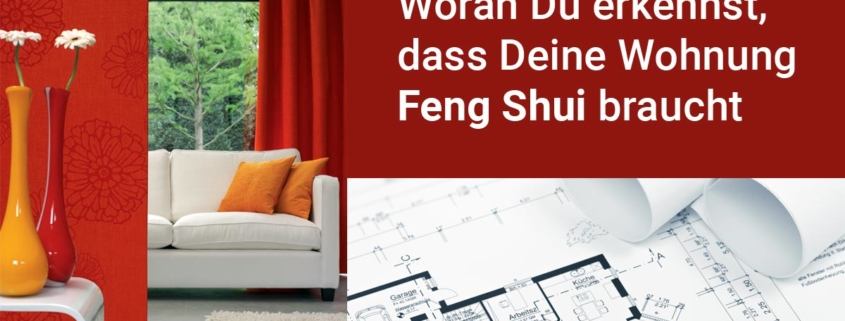 Woran Du erkennst, dass Deine Wohnung Feng Shui braucht…