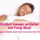 Endlich besser schlafen mit Feng Shui! Und ganz nebenbei auch noch eine neue Liebe finden...